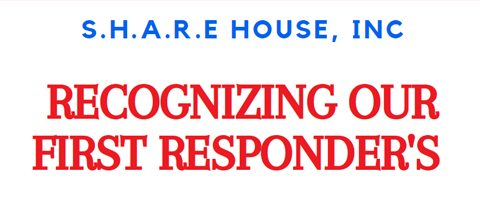 S.H.A.R.E. House RECOGNIZING OUR FIRST RESPONDER'S